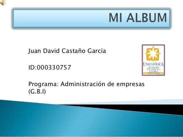 Juan David Castaño GarcíaID:000330757Programa: Administración de empresas(G.B.I)