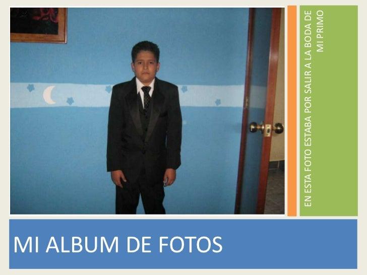 MI ALBUM DE FOTOS                    EN ESTA FOTO ESTABA POR SALIR A LA BODA DE                                           ...