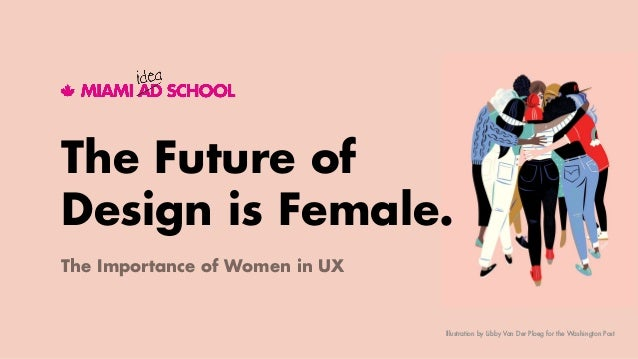 The Future of Design is Female. Illustration by Libby Van Der Ploeg for the Washington Post The Importance of Women in UX