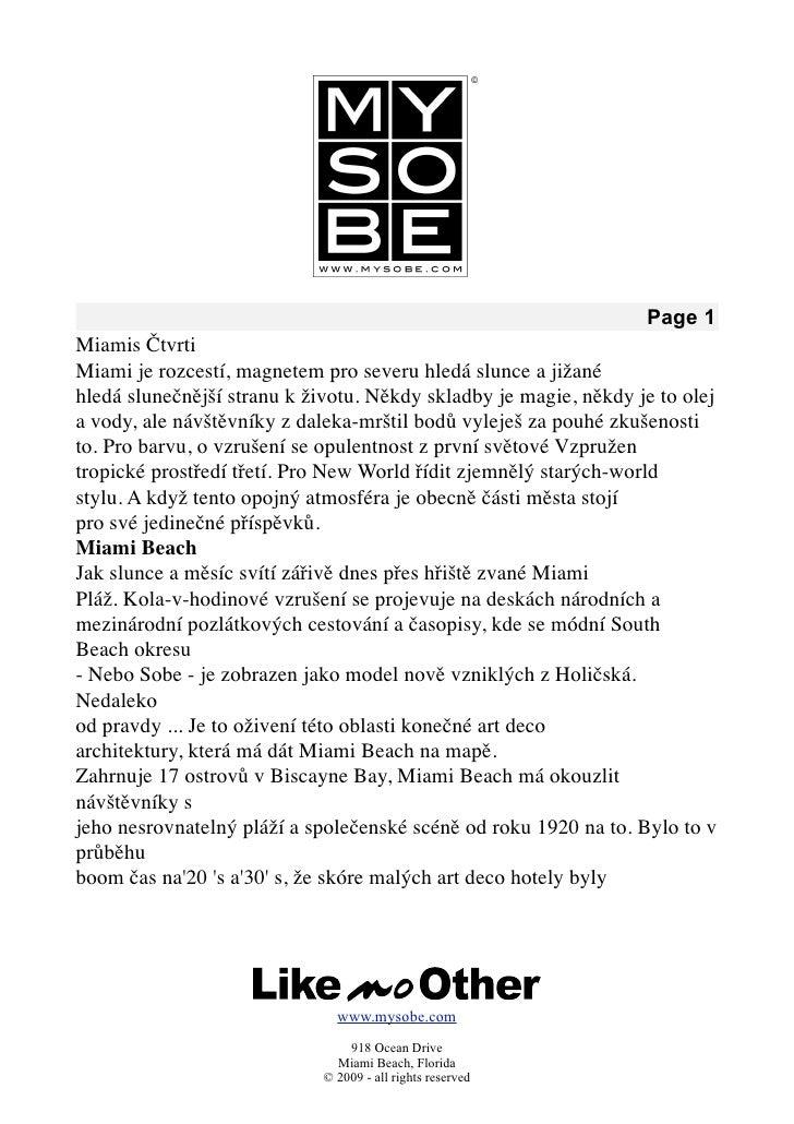 Page 1 Miamis Čtvrti Miami je rozcestí, magnetem pro severu hledá slunce a jižané hledá slunečnější stranu k životu. Někdy...