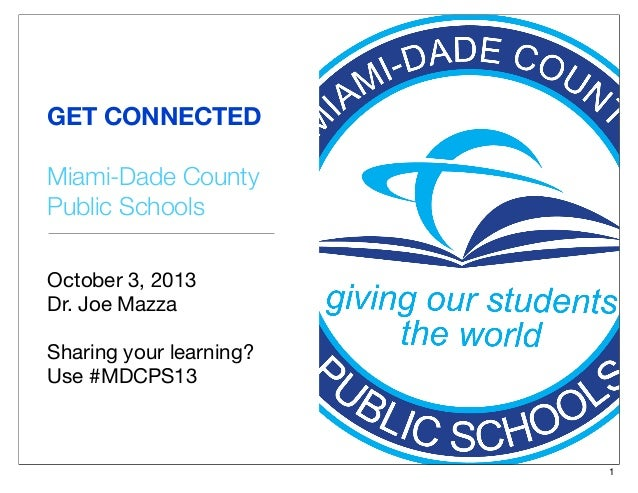GET CONNECTED Miami-Dade County Public Schools October 3, 2013 Dr. Joe Mazza Sharing your learning? Use #MDCPS13 1