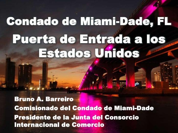 Condado de Miami-Dade, FLPuerta de Entrada a los   Estados Unidos Bruno A. Barreiro Comisionado del Condado de Miami-Dade ...