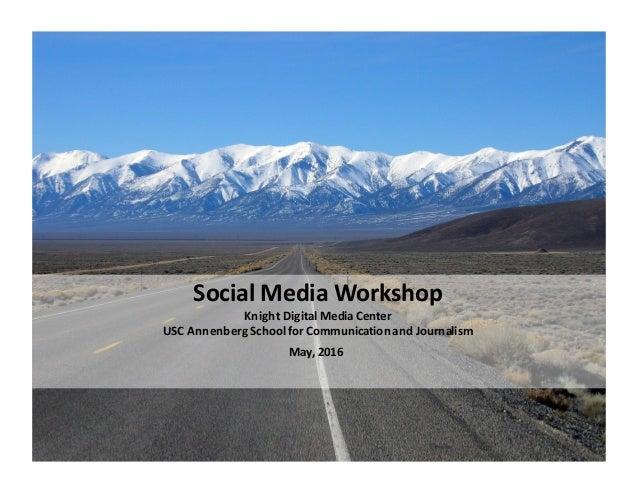 Social  Media  Workshop Knight  Digital  Media  Center USC  Annenberg  School  for  Communication  and...