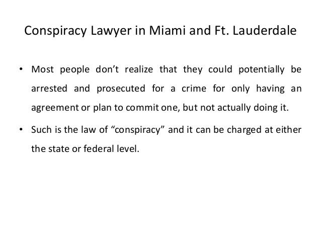 Conspiracy Lawyer in Miami and Ft. Lauderdale • Most people don't realize that they could potentially be arrested and pros...