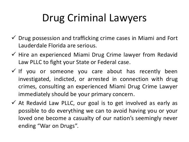 Drug Criminal Lawyers  Drug possession and trafficking crime cases in Miami and Fort Lauderdale Florida are serious.  Hi...