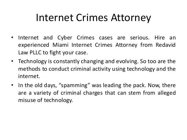 Internet Crimes Attorney • Internet and Cyber Crimes cases are serious. Hire an experienced Miami Internet Crimes Attorney...