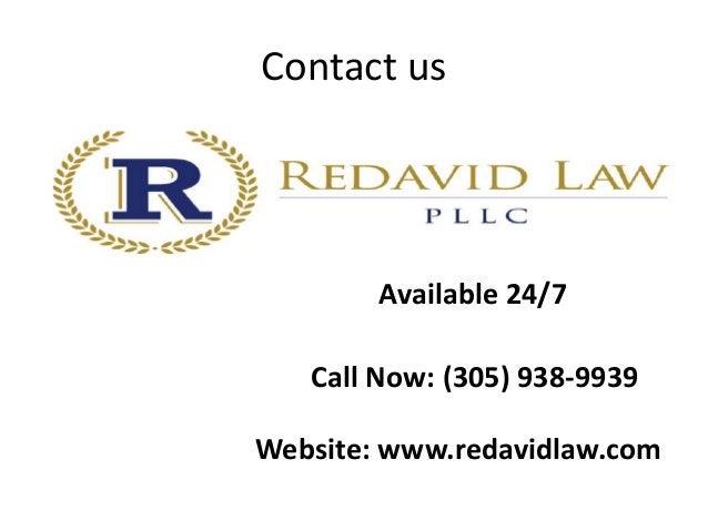 Contact us Call Now: (305) 938-9939 Available 24/7 Website: www.redavidlaw.com