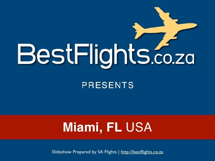 Miami, FL USASlideshow Prepared by SA Flights | http://bestflights.co.za