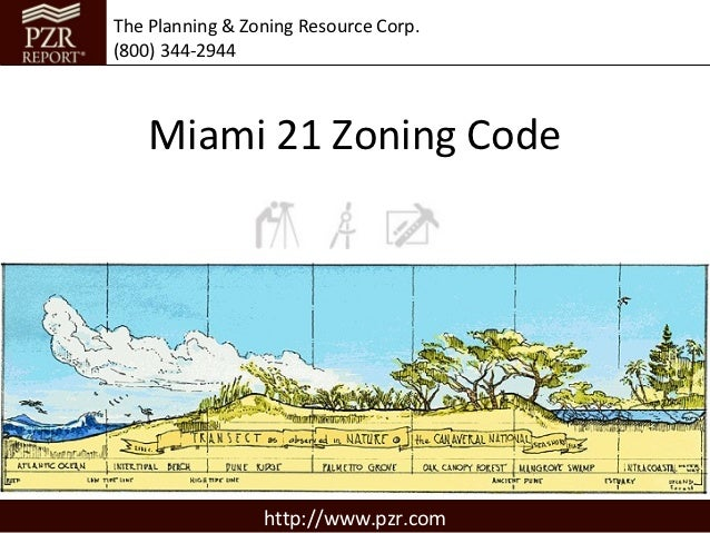 The Planning & Zoning Resource Corp.(800) 344-2944    Miami 21 Zoning Code                 http://www.pzr.com