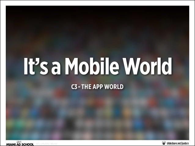 It's a Mobile World C3 - THE APP WORLD  - It's a Mobile World  slideshare.net/jaxbcn