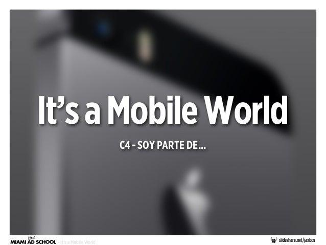It's a Mobile World C4 - SOY PARTE DE...  - It's a Mobile World  slideshare.net/jaxbcn