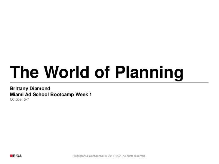 The World of PlanningBrittany DiamondMiami Ad School Bootcamp Week 1October 5-7                       Proprietary & Confid...