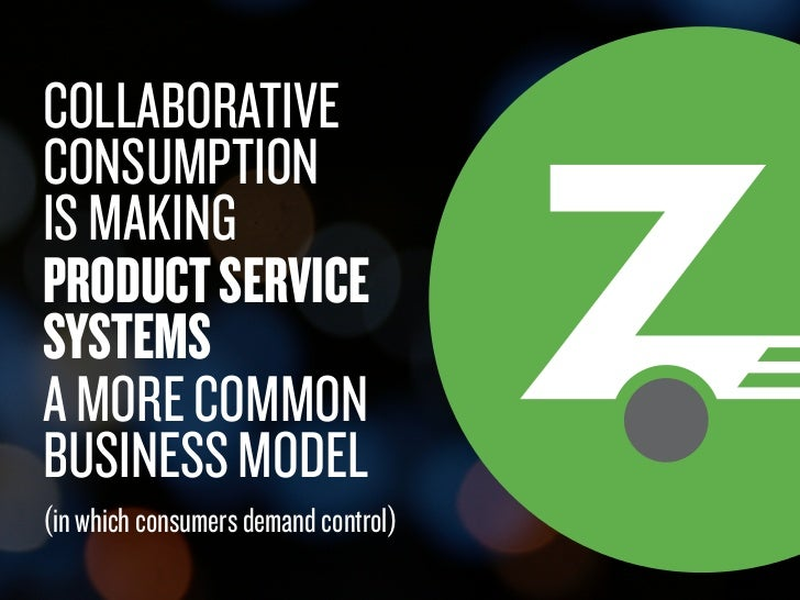 COLLABORATIVE        CONSUMPTION        IS MAKING        PRODUCT SERVICE        SYSTEMS        A MORE COMMON        BUSINE...