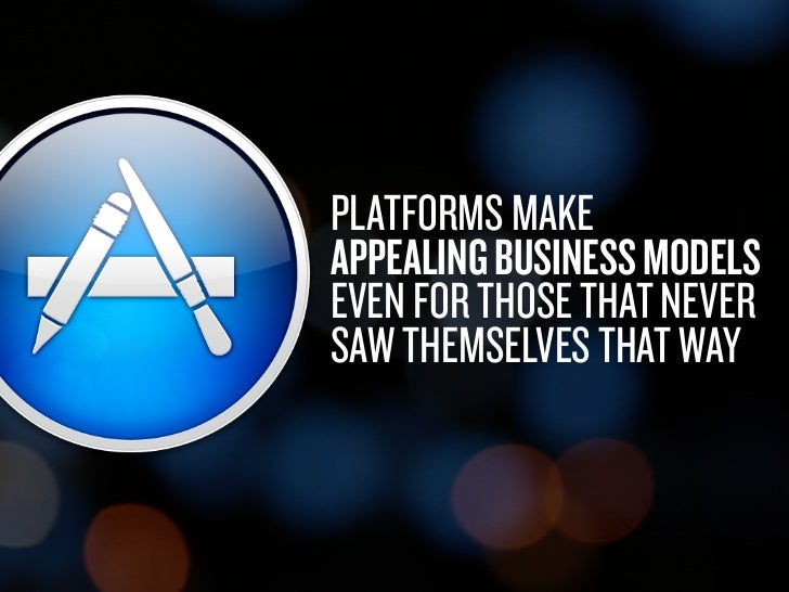 PLATFORMS MAKE                              APPEALING BUSINESS MODELS                              EVEN FOR THOSE THAT NEV...