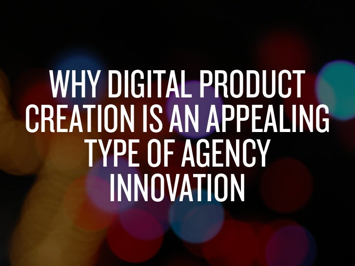 Why digital product creation is for Product innovation agency