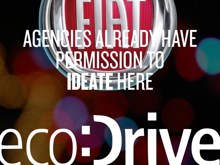 AGENCIES ALREADY HAVE                     PERMISSION TO                      IDEATE HERESaturday, February 19, 2011