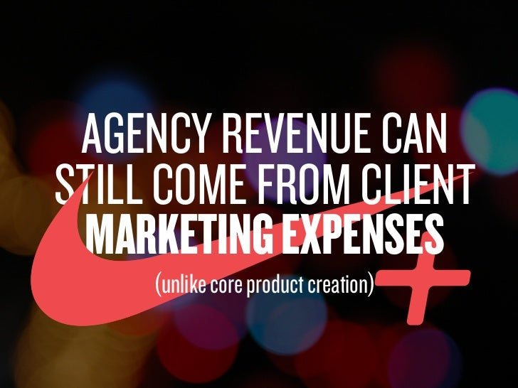 AGENCY REVENUE CAN                 STILL COME FROM CLIENT                  MARKETING EXPENSES                             ...