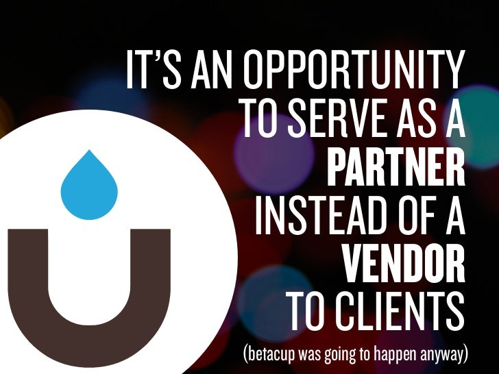 IT'S AN OPPORTUNITY                                     TO SERVE AS A                                          PARTNER    ...