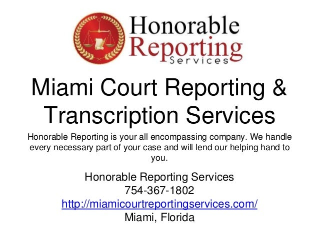 Miami Court Reporting & Transcription Services Honorable Reporting is your all encompassing company. We handle every neces...