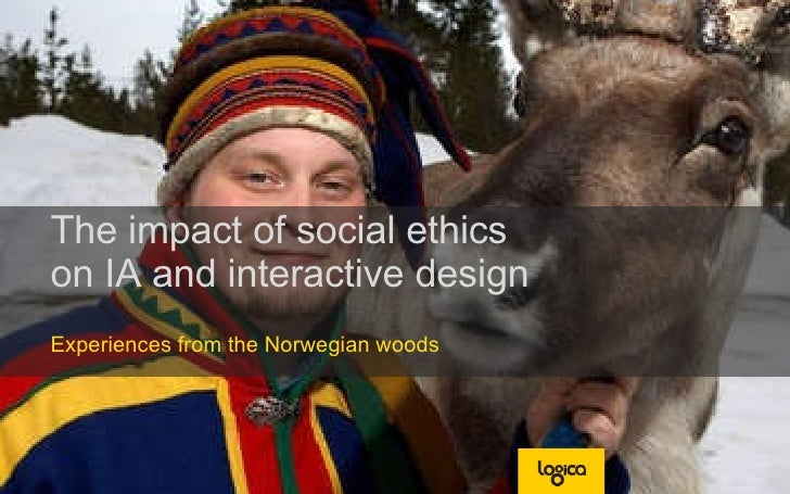 The impact of social ethics  on IA and interactive design Experiences from the Norwegian woods