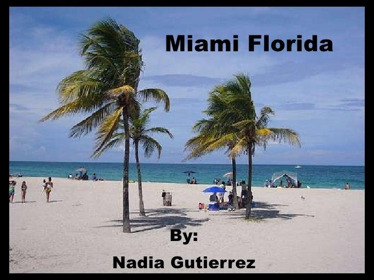 Miami Florida By: Nadia Gutierrez