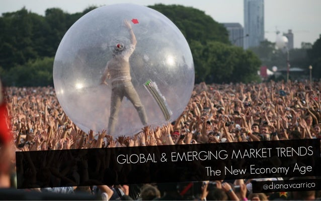 The New Economy Age GLOBAL & EMERGING MARKET TRENDS @dianavcarrico