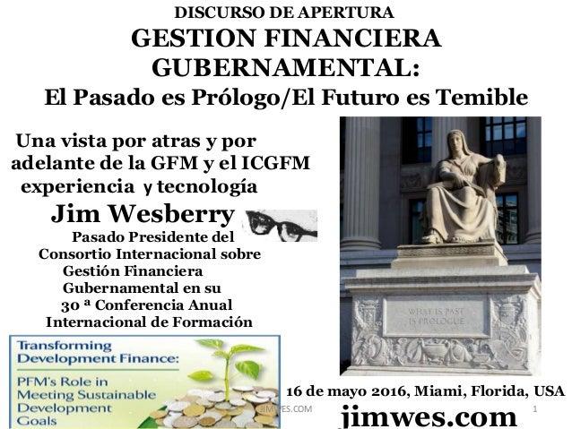DISCURSO DE APERTURA GESTION FINANCIERA GUBERNAMENTAL: El Pasado es Prólogo/El Futuro es Temible Una vista por atras y por...