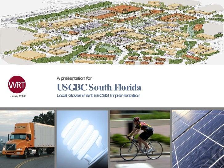 A presentation for USGBC South Florida Local Government EECBG Implementation  June, 2010