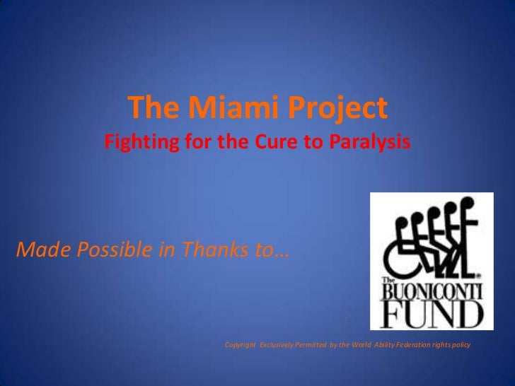 The Miami ProjectFighting for the Cure to Paralysis<br />Made Possible in Thanks to…<br />.  <br />Copyright  Excl...