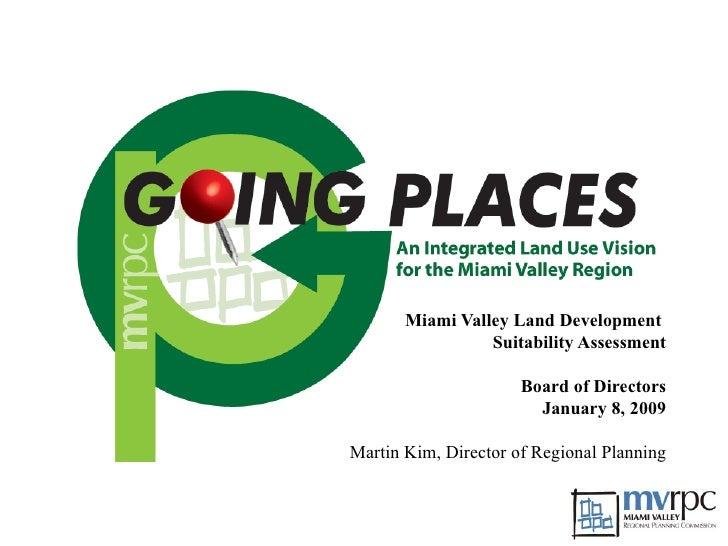 Miami Valley Land Development  Suitability Assessment Board of Directors January 8, 2009 Martin Kim, Director of Regional ...