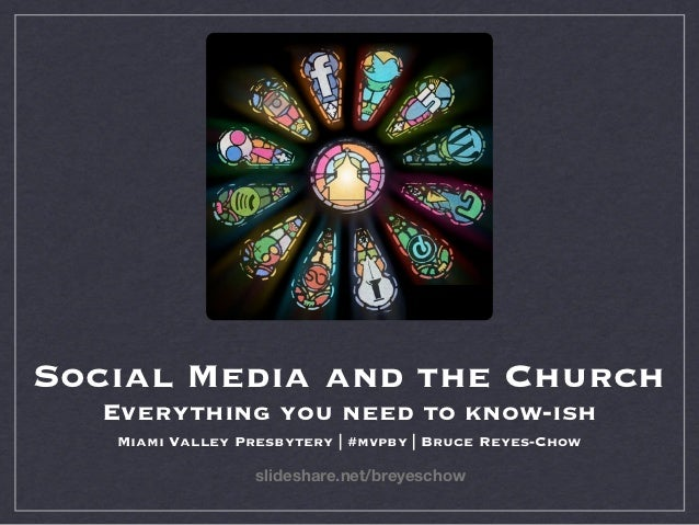 Social Media and the Church  Everything you need to know-ish   Miami Valley Presbytery | #mvpby | Bruce Reyes-Chow        ...