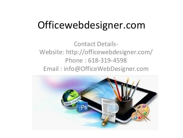 Officewebdesigner.com Contact Details- Website: http://officewebdesigner.com/ Phone : 618-319-4598 Email : info@OfficeWebD...