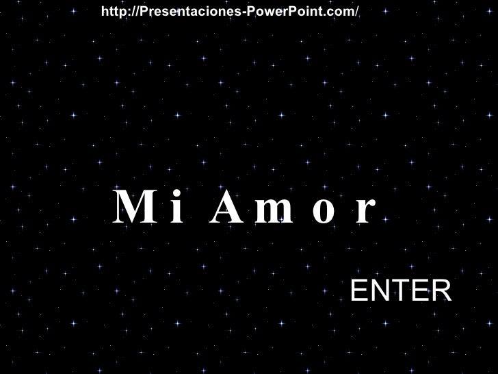 Mi Amor ENTER http://Presentaciones-PowerPoint.com /