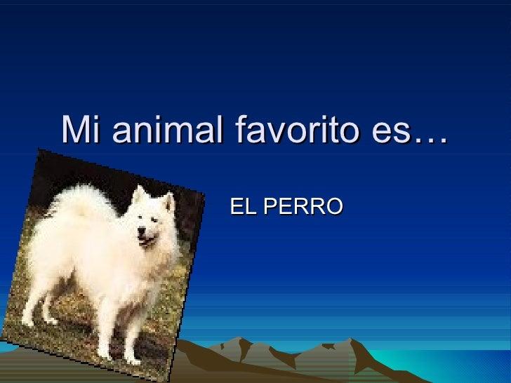 Mi animal favorito es… EL PERRO