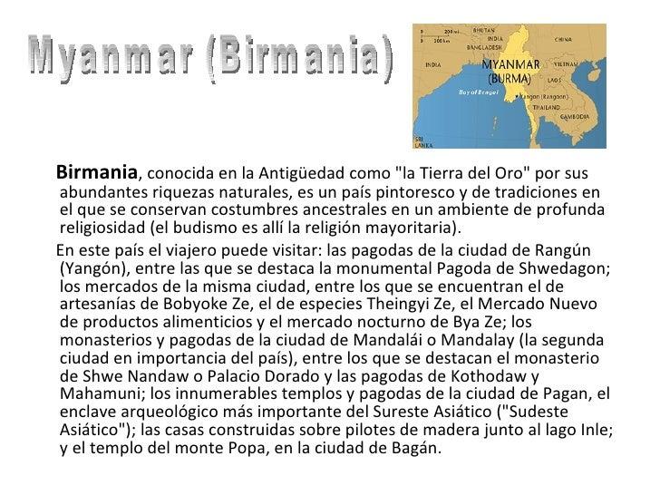 <ul><li>Birmania , conocida en la Antigüedad como &quot;la Tierra del Oro&quot; por sus abundantes riquezas naturales, es ...