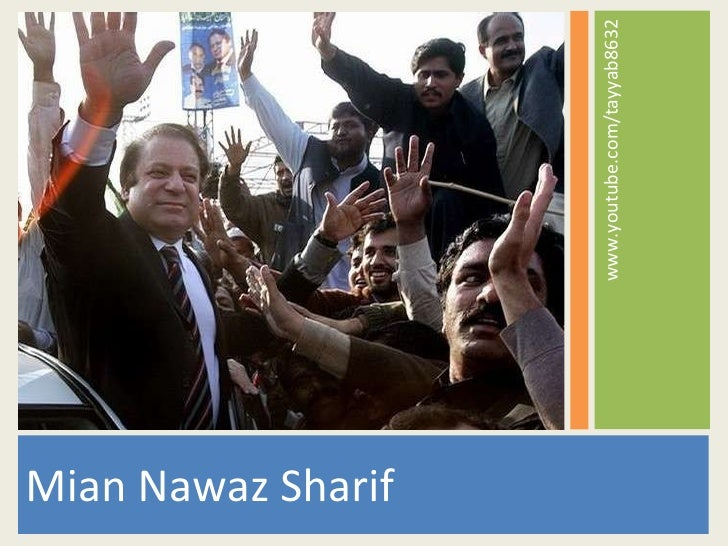 <ul><li>Mian Nawaz Sharif  </li></ul><ul><li>www.youtube.com/tayyab8632 </li></ul>