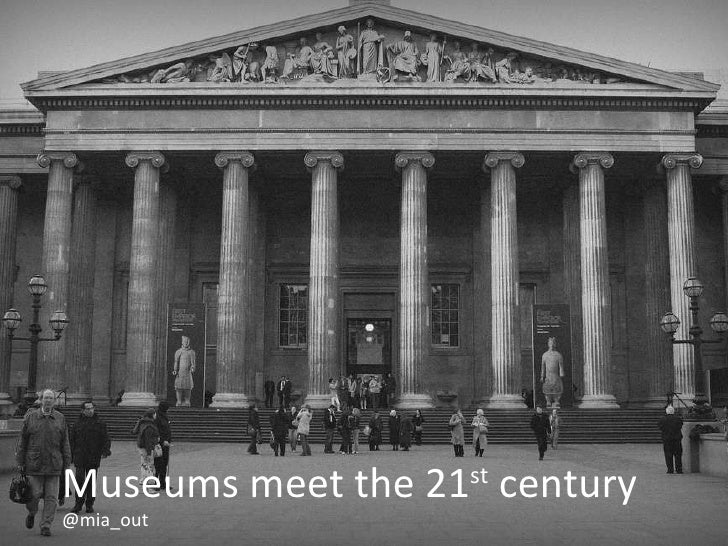 Museums meet the 21 st  century @mia_out