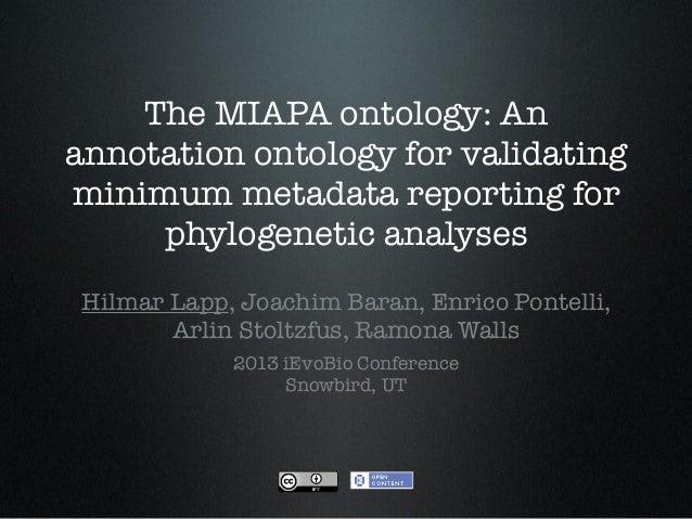 The MIAPA ontology: Anannotation ontology for validatingminimum metadata reporting forphylogenetic analysesHilmar Lapp, Jo...