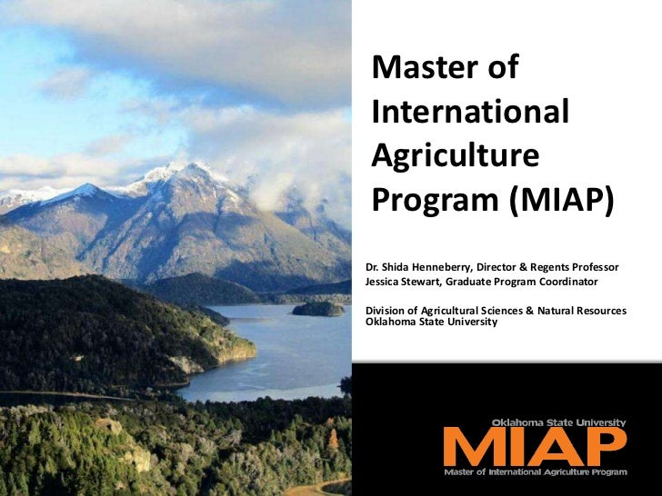 Master of International Agriculture Program (MIAP)Dr. Shida Henneberry, Director & Regents ProfessorJessica Stewart, Gradu...