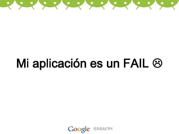 Mi aplicación es un FAIL <br />@drac94<br />