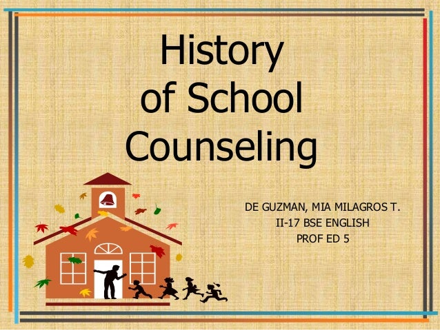 History of School Counseling DE GUZMAN, MIA MILAGROS T. II-17 BSE ENGLISH PROF ED 5