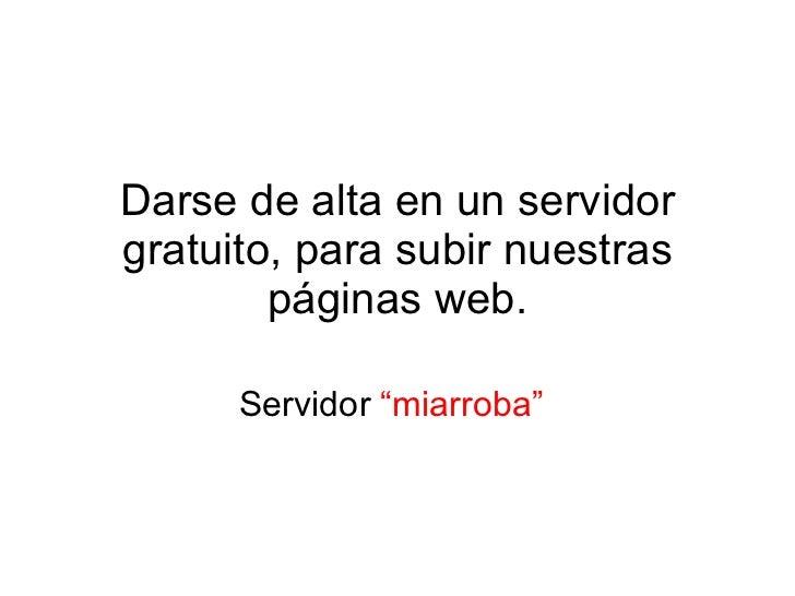 """Darse de alta en un servidor gratuito, para subir nuestras páginas web. Servidor  """"miarroba"""""""