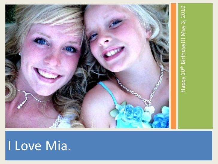 I Love Mia.<br />Happy 10th Birthday!!! May 3, 2010<br />
