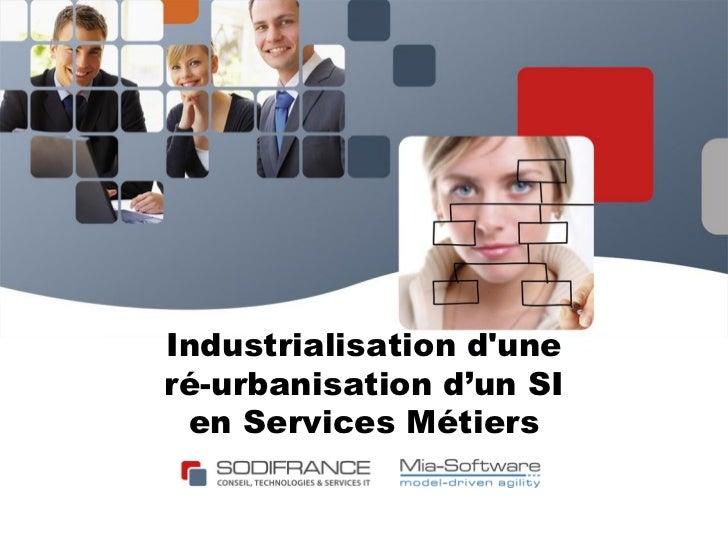 Industrialisation duneré-urbanisation d'un SI en Services Métiers