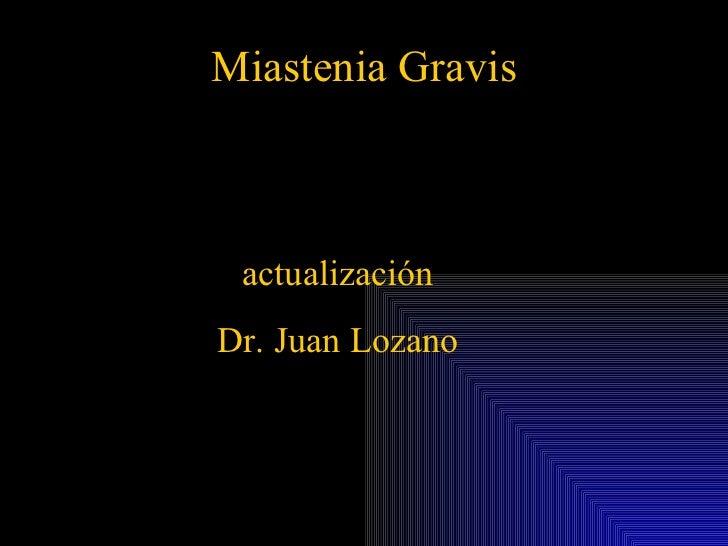 Miastenia Gravis actualización Dr. Juan Lozano