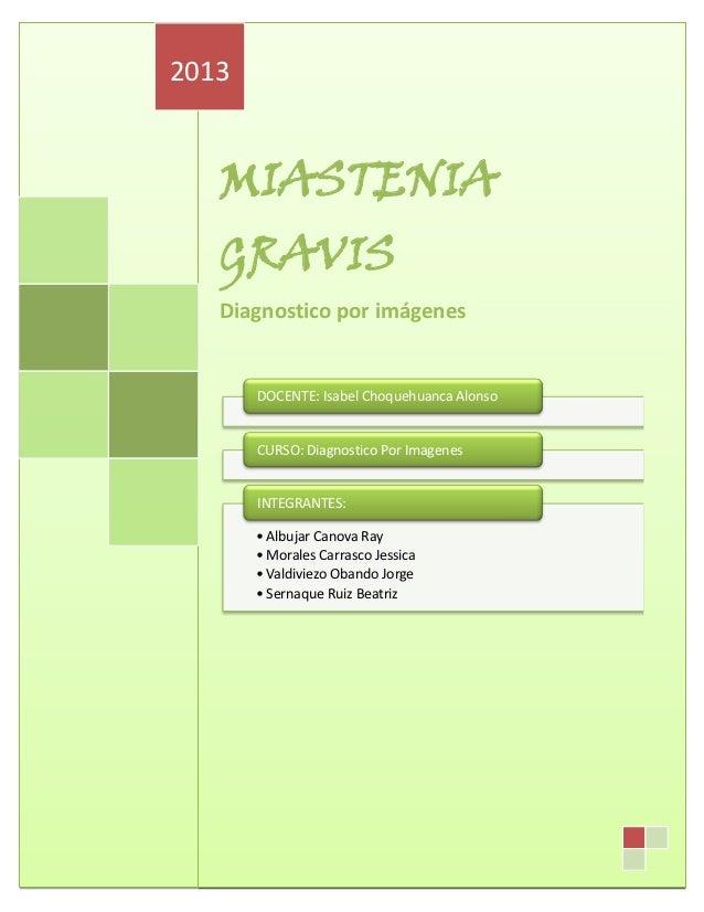 2013   MIASTENIA   GRAVIS   Diagnostico por imágenes       DOCENTE: Isabel Choquehuanca Alonso       CURSO: Diagnostico Po...