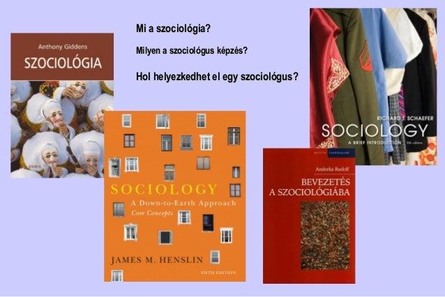 Mi a szociolMi a szociológia?ógia?MiMilyenlyen a szociológus képzés?a szociológus képzés?Hol helyezkedhet el egy szociológ...