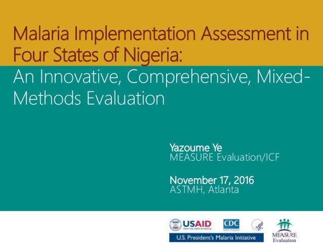 Yazoume Ye MEASURE Evaluation/ICF November 17, 2016 ASTMH, Atlanta Malaria Implementation Assessment in Four States of Nig...