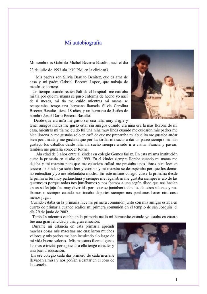 Mi autobiografía   Mi nombre es Gabriela Michel Becerra Basulto, nací el día 23 de julio de 1993 ala 1:30 PM, en la clinic...