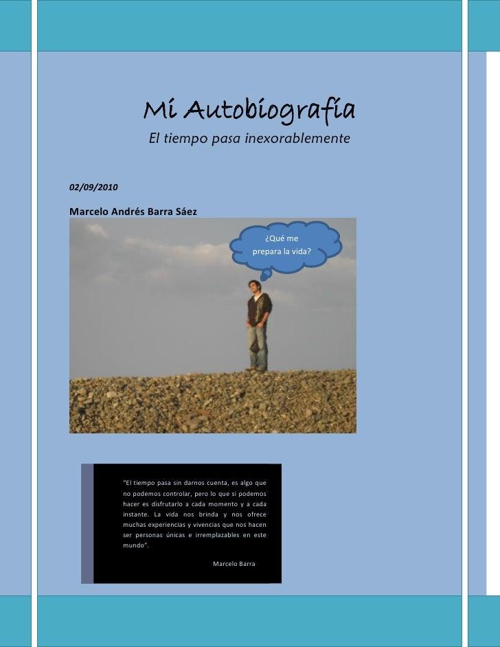 Mi Autobiografía                      El tiempo pasa inexorablemente   02/09/2010  Marcelo Andrés Barra Sáez              ...